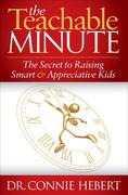 The Teachable Minute: The Secret to Raising Smart & Appreciative Kids