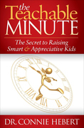 The Teachable Minute: The Secret to Raising Smart & Appreciative Kids