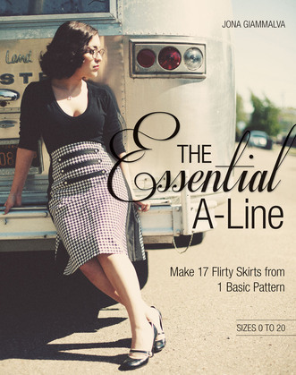 The Essential A-line: Make 17 Flirty Skirts from 1 Basic Pattern