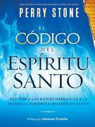 El Codigo del Espiritu Santo: Descubra las raices hebraicas y la presencia historica del Espiritu Santo