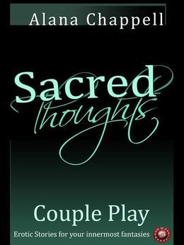 Sacred Thoughts - Couple Play: Sexy Stories Engaging Couples in Their Most Erotic Fantasies
