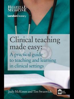 Clinical Teaching Made Easy: A Practical Guide to Teaching and Learning in Clinical Settings
