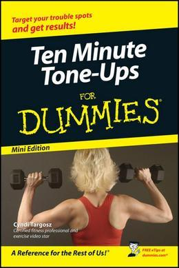 Ten-Minute Tone-Ups For Dummies