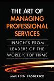 Art of Managing Professional Services, The: Insights from Leaders of the World's Top Firms