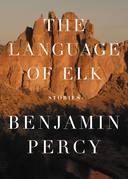 The Language of Elk: Stories