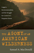 The Agony of an American Wilderness: Loggers, Environmentalists, and the Struggle for Control of a Forgotten Forest