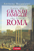 Guida alle grandi famiglie che fecero Roma