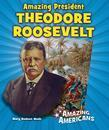 Amazing President Theodore Roosevelt