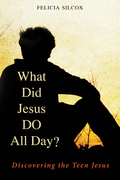 What Did Jesus DO All Day?: Discovering the Teen Jesus
