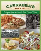 Carrabba's Italian Grill: Recipes from Around Our Family Table: Recipes from Around Our Family Table