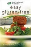 American Dietetic Association Easy Gluten-Free: Expert Nutrition Advice with More Than 100 Recipes