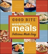 Good Bite Weeknight Meals: Delicious Made Easy: Delicious Made Easy