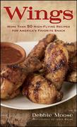 Wings: More Than 50 High-Flying Recipes for America's Favorite Snack