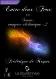 Entre deux Feux - Siana, vampire alchimique - Tome 2