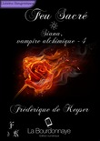 Feu Sacré - Siana, vampire alchimique - Tome 4