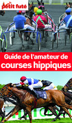 Guide de l'amateur de courses hippiques 2013 Petit Futé (avec cartes, photos + avis des lecteurs)