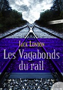 Jack London - Les Vagabonds du rail