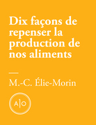 Dix façons de repenser la production de nos aliments
