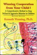 Winning Cooperation from Your Child!: A Comprehensive Method to Stop Defiant and Aggressive Behavior in Children