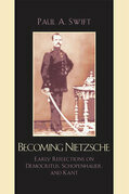 Becoming Nietzsche: Early Reflections on Democritus, Schopenhauer, and Kant