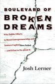 Boulevard of Broken Dreams: Why Public Efforts to Boost Entrepreneurship and Venture Capital Have Failed--and What to Do About It