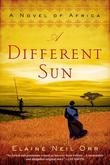 A Different Sun: A Novel of Africa