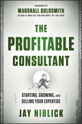 The Profitable Consultant: Starting, Growing, and Selling Your Expertise