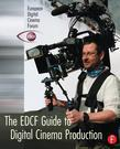 The EDCF Guide to Digital Cinema Production