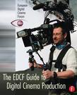 The EDCF Guide to Digital Cinema Production