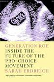 Generation Roe: Inside the Future of the Pro-Choice Movement