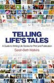 Telling Life's Tales: A Guide to Writing Life Stories for Print and Publication