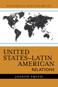 Historical Dictionary of United States-Latin American Relations