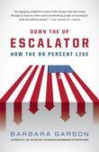 Down the Up Escalator: How the 99 Percent Live in the Great Recession