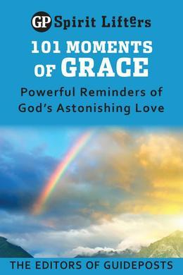 101 Moments of Grace: Powerful Reminders of God's Astonishing Love