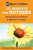 101 Moments for Mothers: Devotions to Warm a Mother's Heart