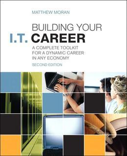 Building Your I.T. Career: A Complete Toolkit for a Dynamic Career in Any Economy, 2/e