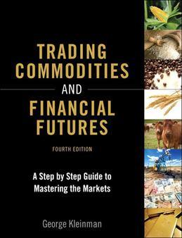 Trading Commodities and Financial Futures: A Step-by-Step Guide to Mastering the Markets, 4/e