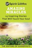 Amazing Miracles: 15 Inspiring Stories That Will Touch Your Soul