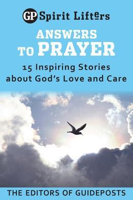 Answers to Prayer: 15 Inspiring Stories about God's Love and Care