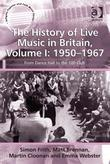 The History of Live Music in Britain, Volume I: 1950-1967: From Dance Hall to the 100 Club