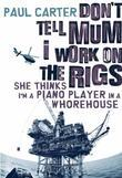 Paul Carter - Don't Tell Mum I Work on the Rigs...She Thinks I'm a Piano Player in a Whorehouse
