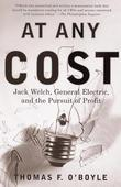 At Any Cost: Jack Welch, General Electric, and the Pursuit of Profit