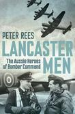 Lancaster Men: The Aussie heroes of Bomber Command