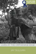 Raising Gentle Men: Lives at the Orphanage Edge