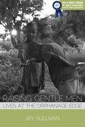 Raising Gentle Men: Lives at the Orphanage Edge