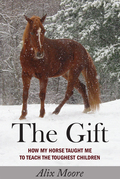 The Gift: How My Horse Taught Me to Teach the Toughest Children