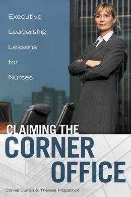 Claiming the Corner Office: Executive Leadership Lessons for Nurses