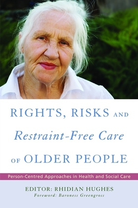 Rights, Risk and Restraint-Free Care of Older People: Person-Centred Approaches in Health and Social Care