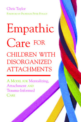 Empathic Care for Children with Disorganized Attachments: A Model for Mentalizing, Attachment and Trauma-Informed Care