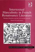 Intertextual Masculinity in French Renaissance Literature: Rabelais, Brantome, and the Cent Nouvelles Nouvelles